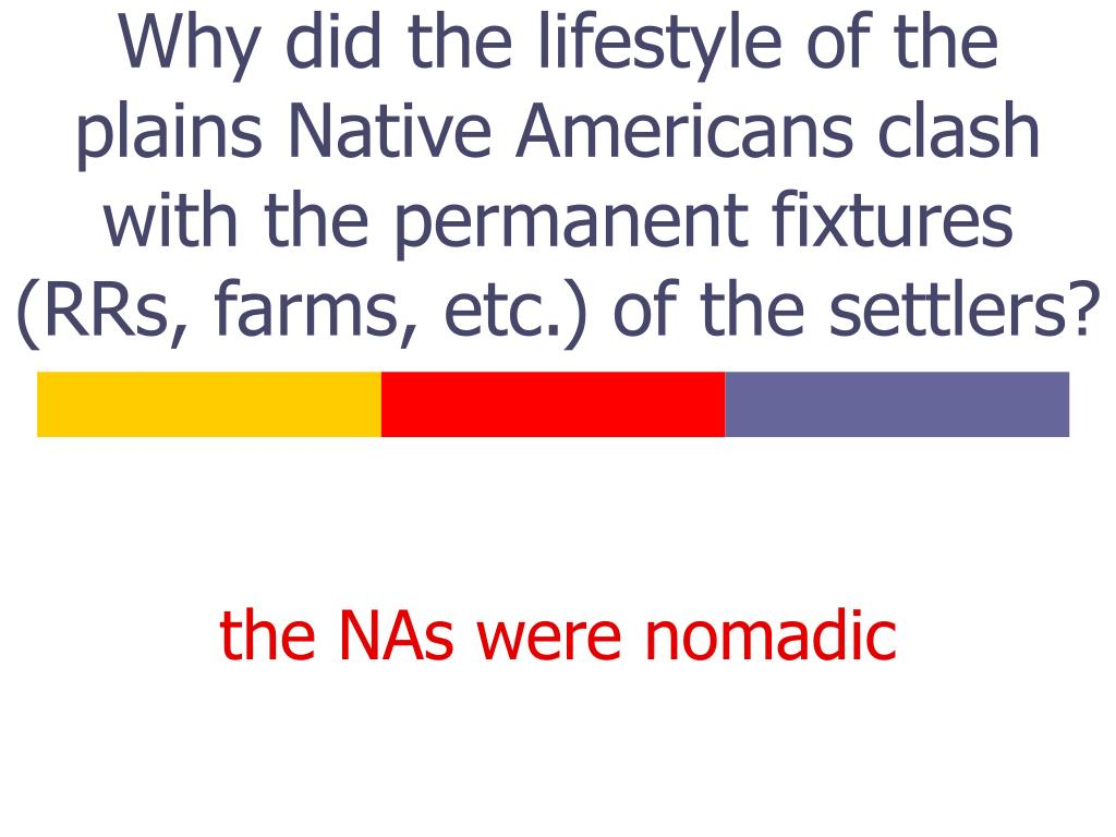 Why did the lifestyle of the plains Native Americans clash with the permanent fixtures (RRs, farms, etc.) of the settlers?