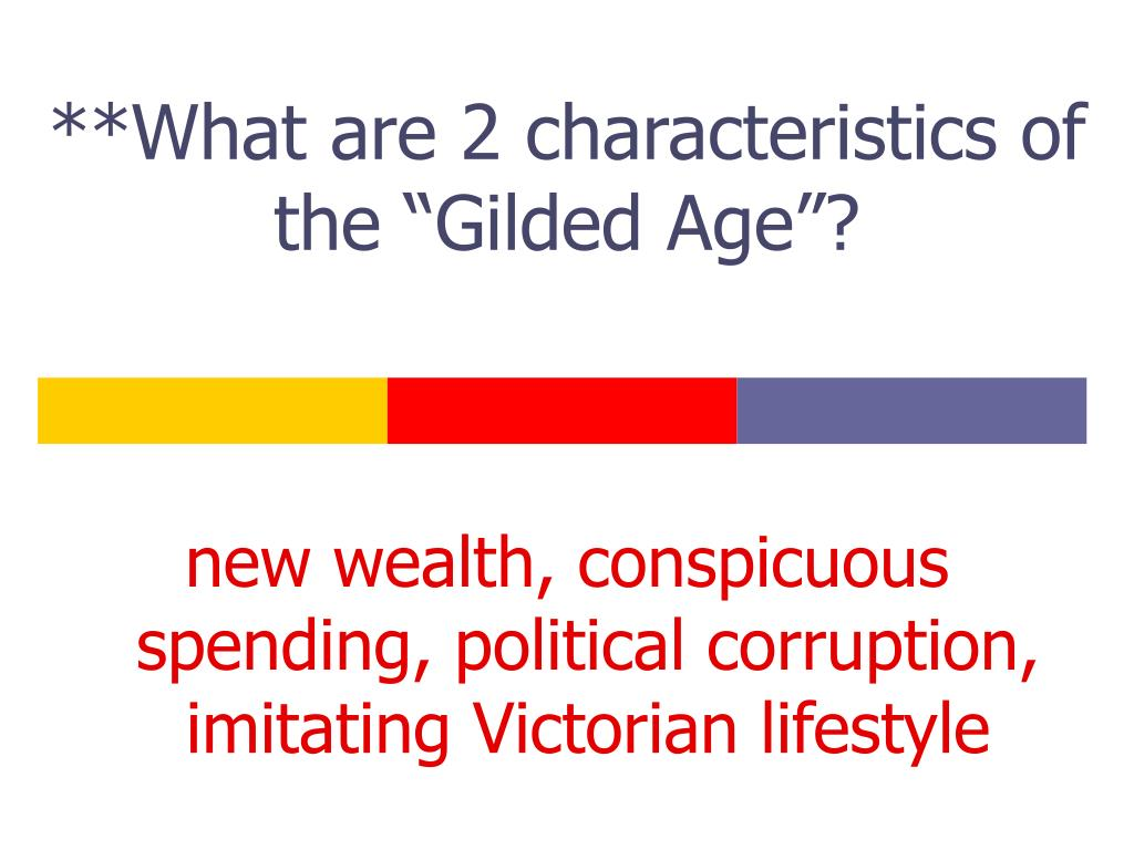 """**What are 2 characteristics of the """"Gilded Age""""?"""