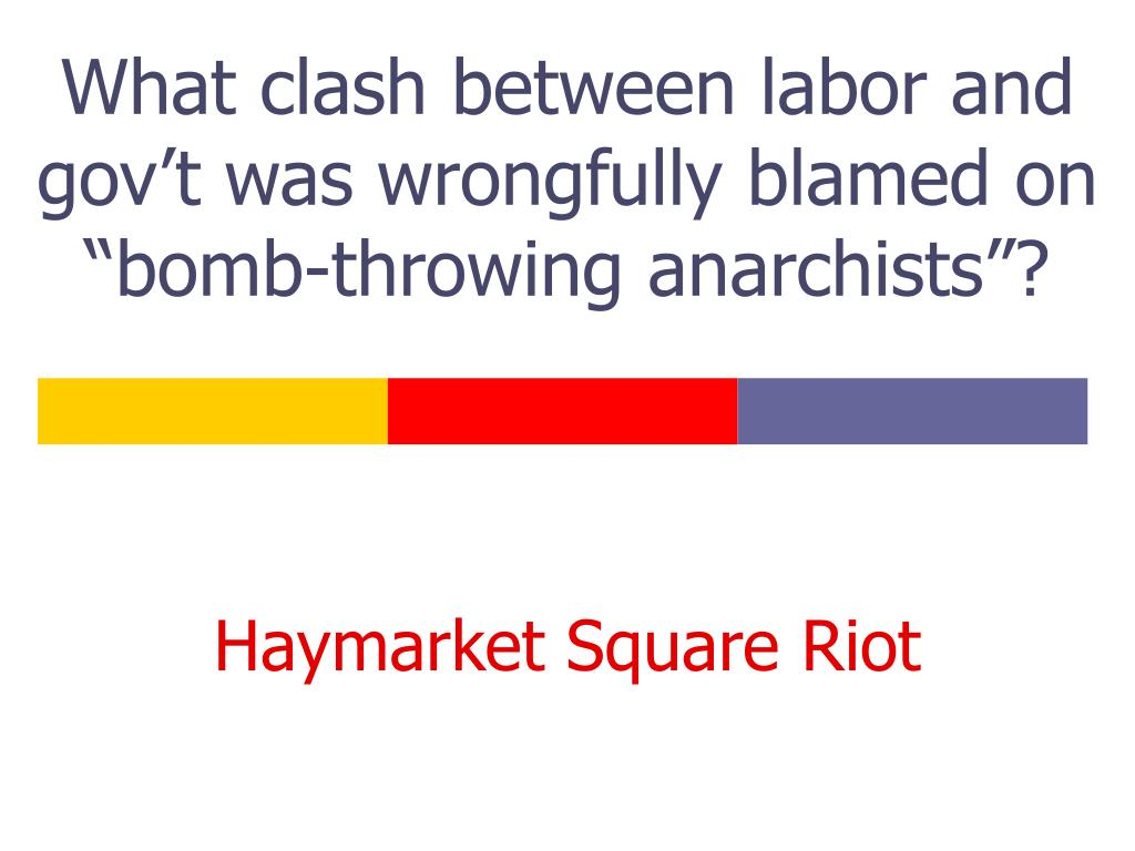 """What clash between labor and gov't was wrongfully blamed on """"bomb-throwing anarchists""""?"""