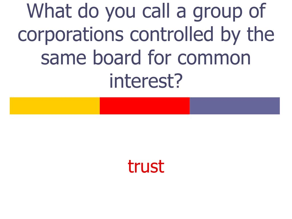 What do you call a group of corporations controlled by the same board for common interest?