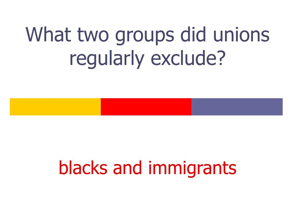 What two groups did unions regularly exclude?