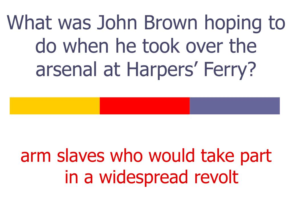 What was John Brown hoping to do when he took over the arsenal at Harpers' Ferry?