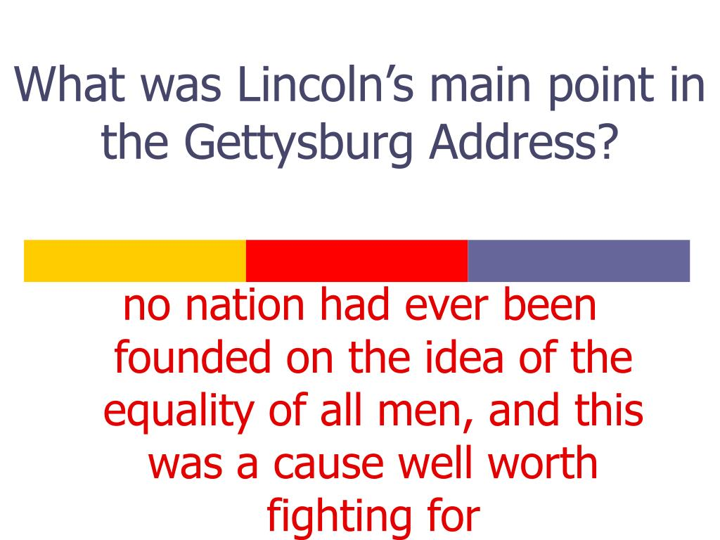What was Lincoln's main point in the Gettysburg Address?