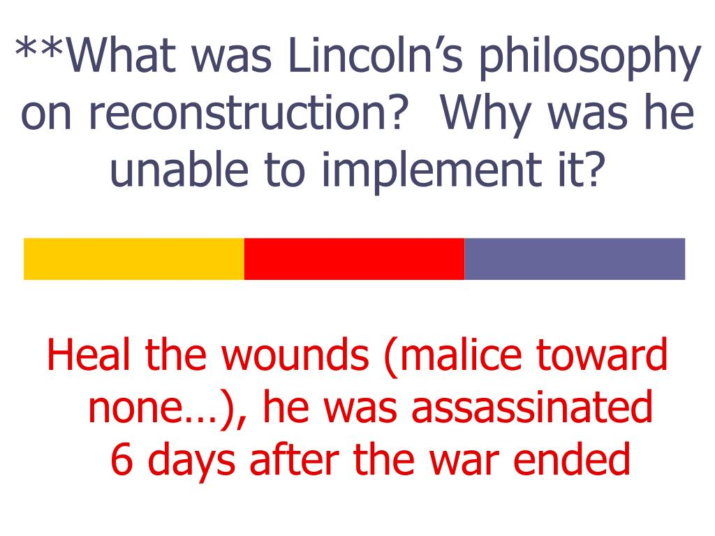 **What was Lincoln's philosophy on reconstruction?  Why was he unable to implement it?