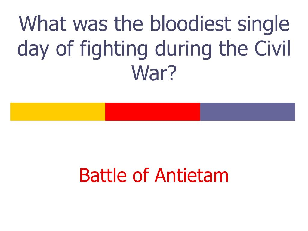 What was the bloodiest single day of fighting during the Civil War?
