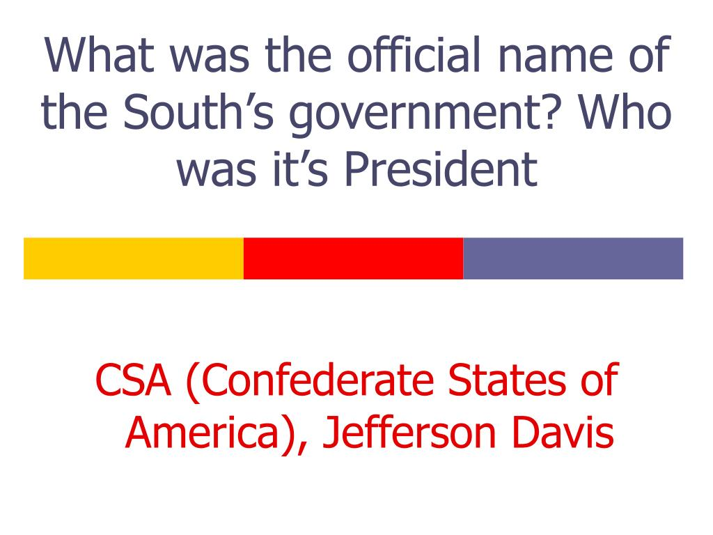 What was the official name of the South's government? Who was it's President