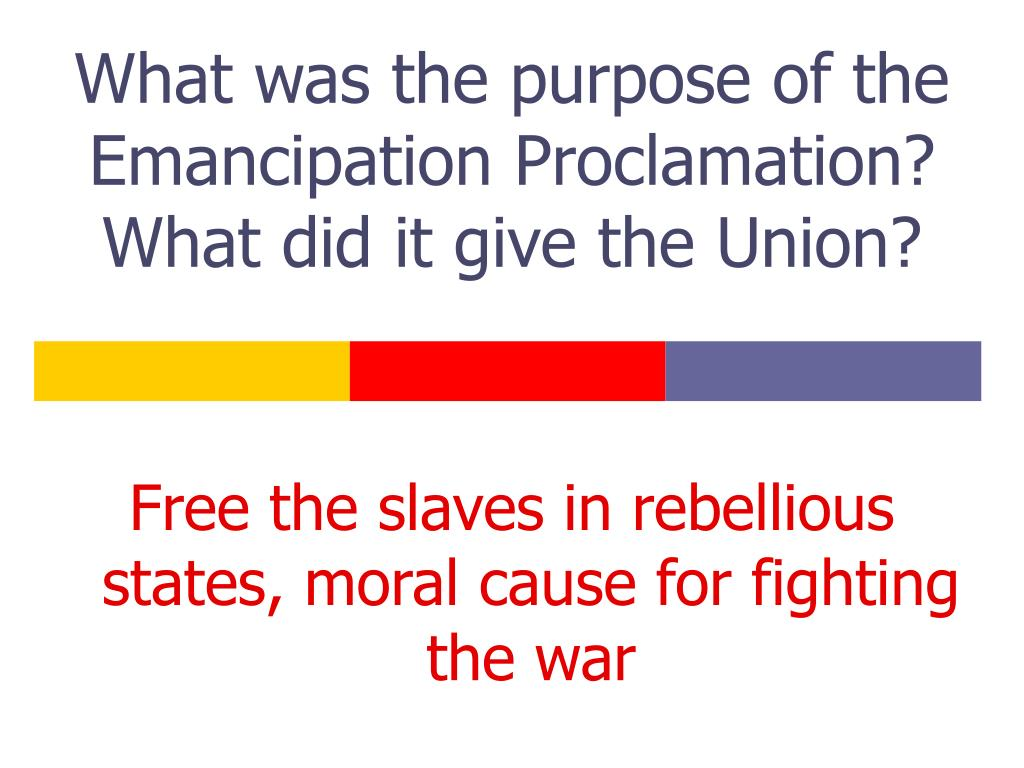 What was the purpose of the Emancipation Proclamation? What did it give the Union?