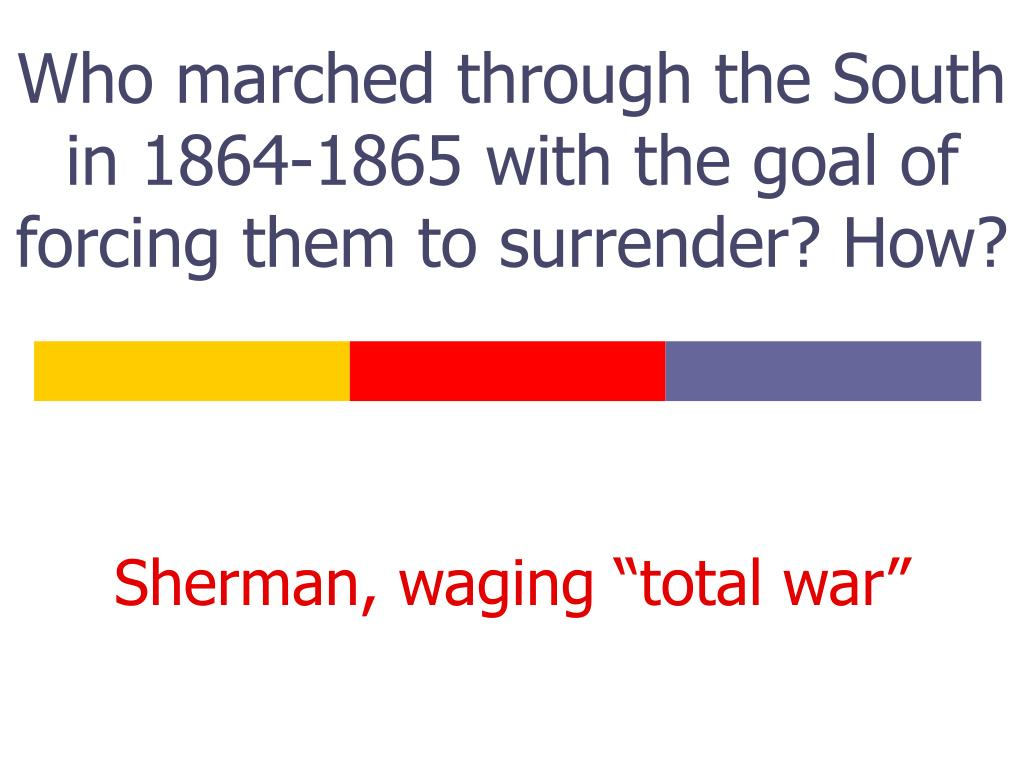 Who marched through the South in 1864-1865 with the goal of forcing them to surrender? How?