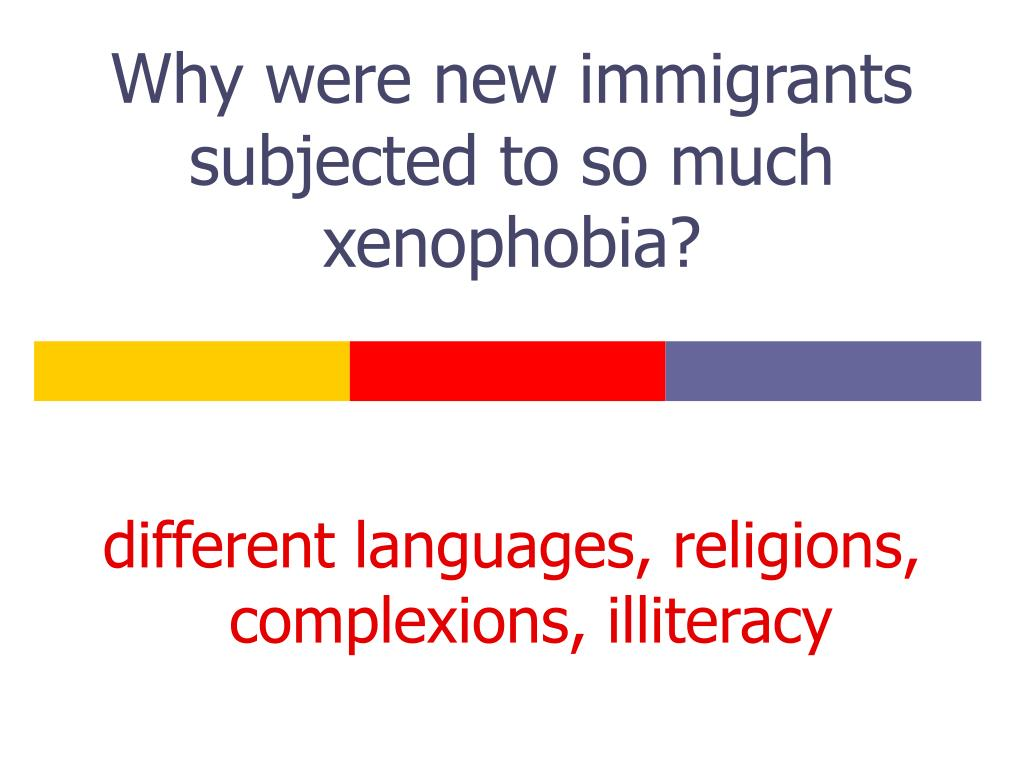 Why were new immigrants subjected to so much xenophobia?