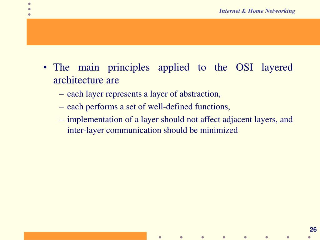 The main principles applied to the OSI layered architecture are