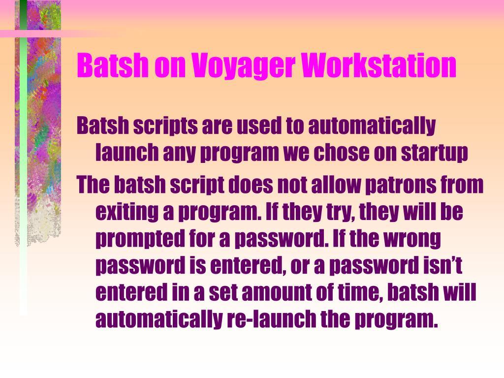 Batsh on Voyager Workstation