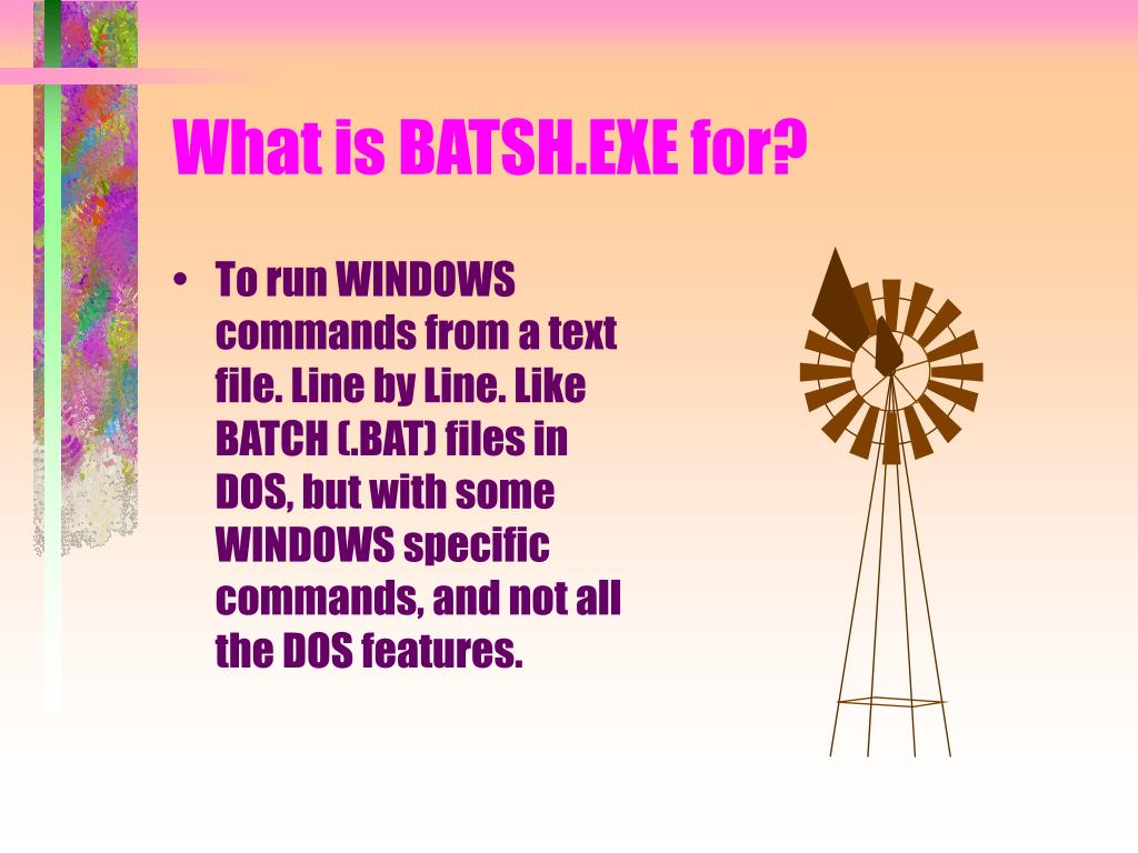 What is BATSH.EXE for?