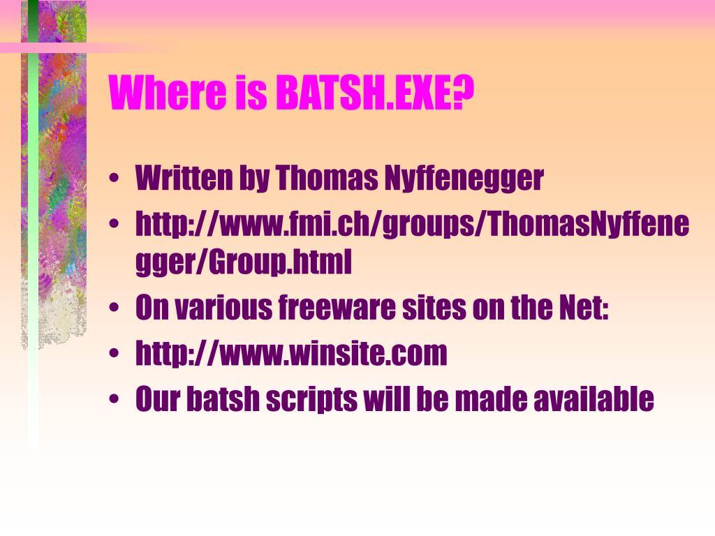 Where is BATSH.EXE?