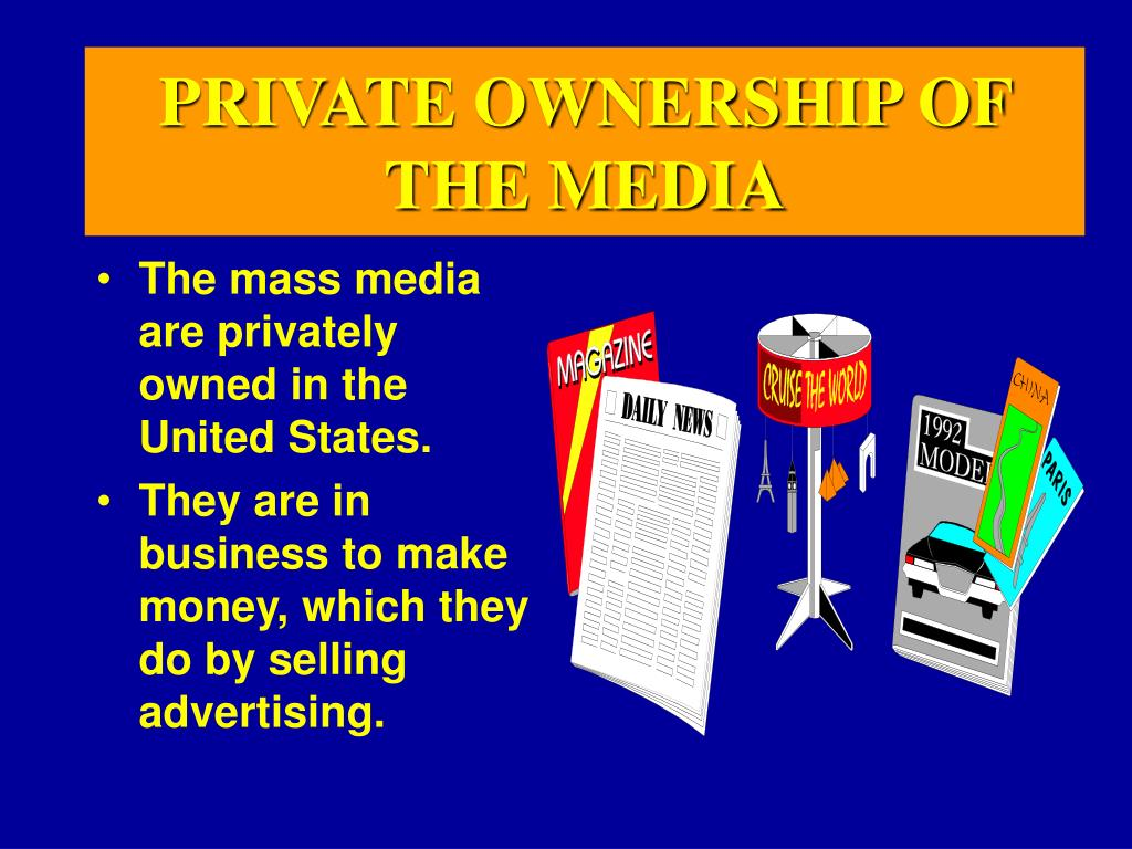 PRIVATE OWNERSHIP OF THE MEDIA