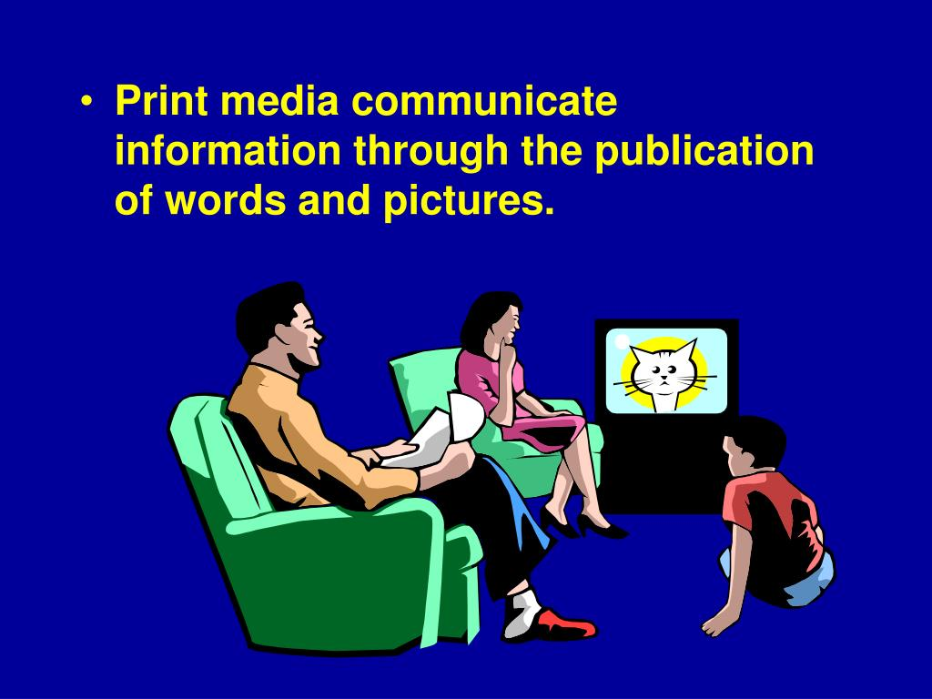 Print media communicate information through the publication of words and pictures.