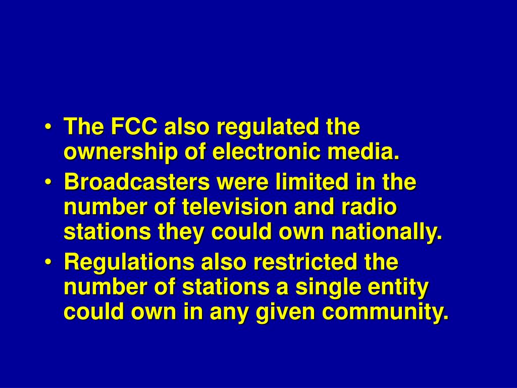 The FCC also regulated the ownership of electronic media.