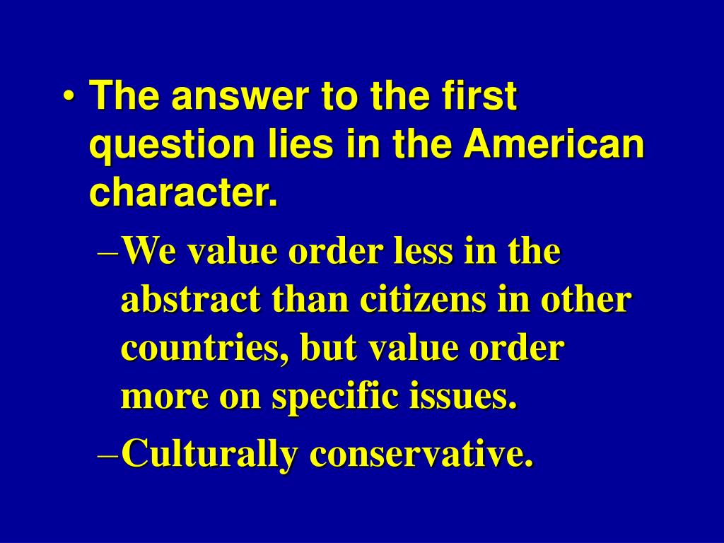 The answer to the first question lies in the American character.