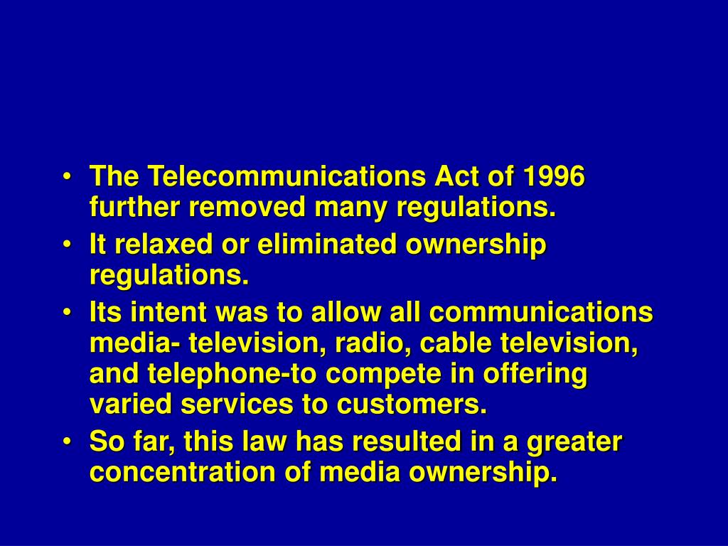 The Telecommunications Act of 1996 further removed many regulations.