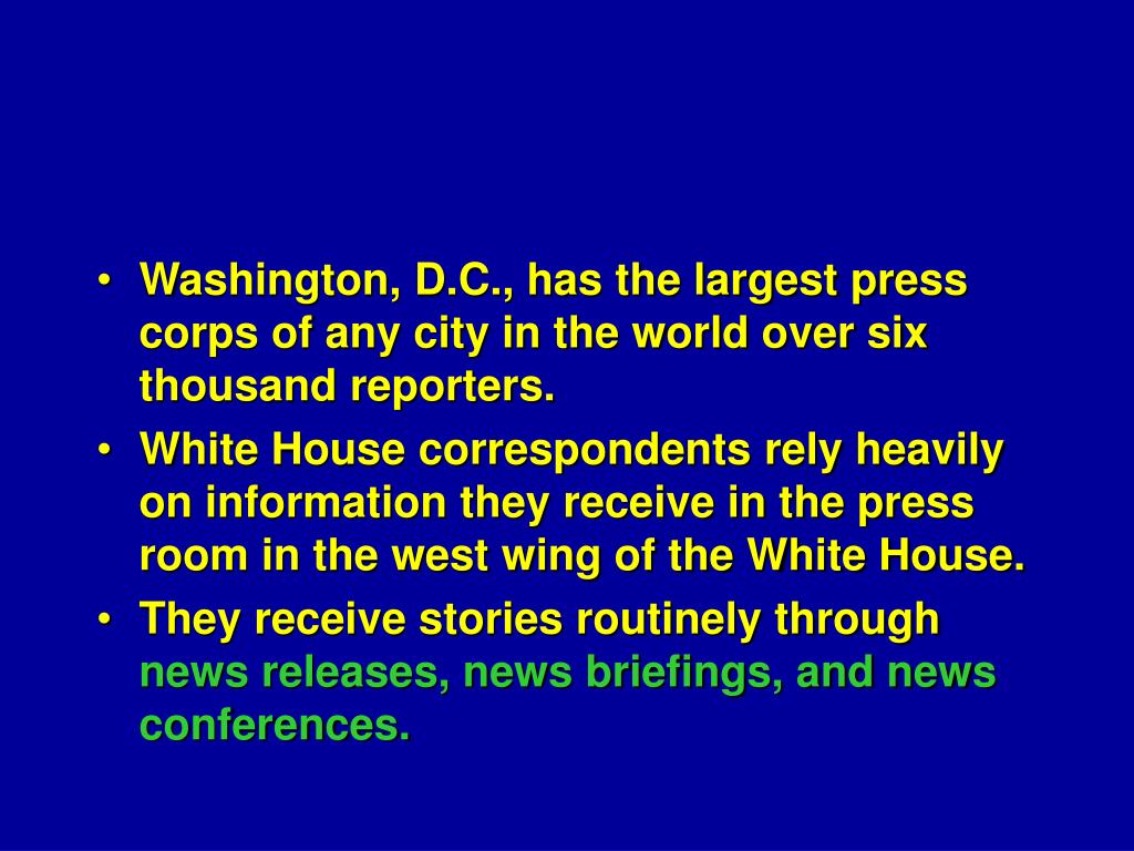 Washington, D.C., has the largest press corps of any city in the world over six thousand reporters.