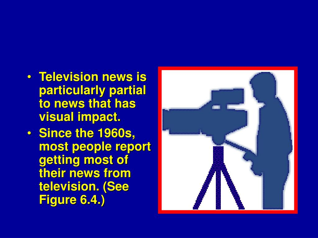 Television news is particularly partial to news that has visual impact.