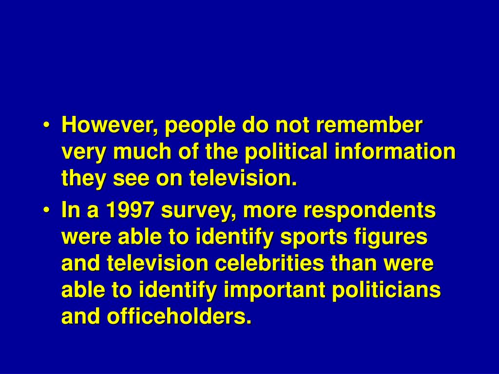 However, people do not remember very much of the political information they see on television.