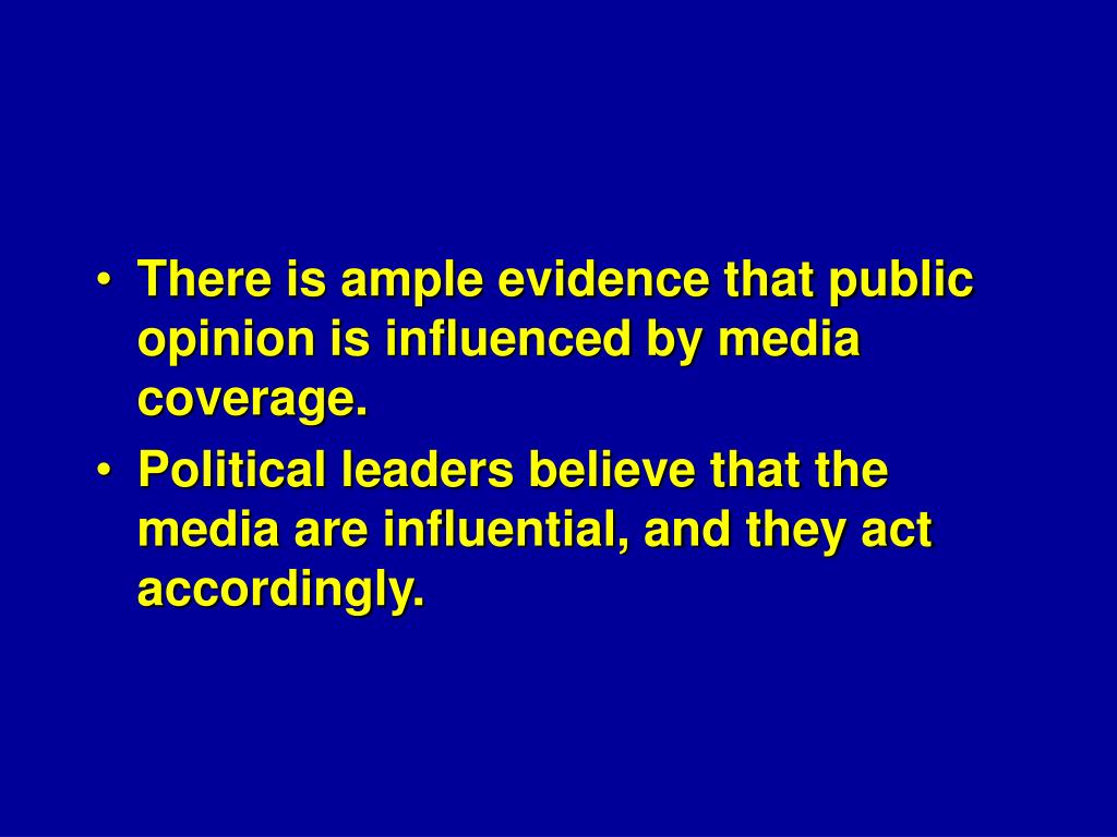 There is ample evidence that public opinion is influenced by media coverage.