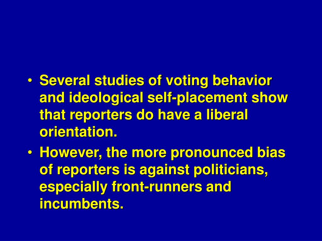 Several studies of voting behavior and ideological self‑placement show that reporters do have a liberal orientation.
