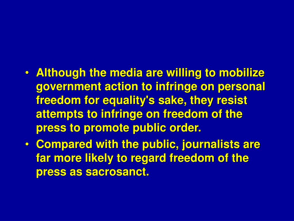 Although the media are willing to mobilize government action to infringe on personal freedom for equality's sake, they resist attempts to infringe on freedom of the press to promote public order.