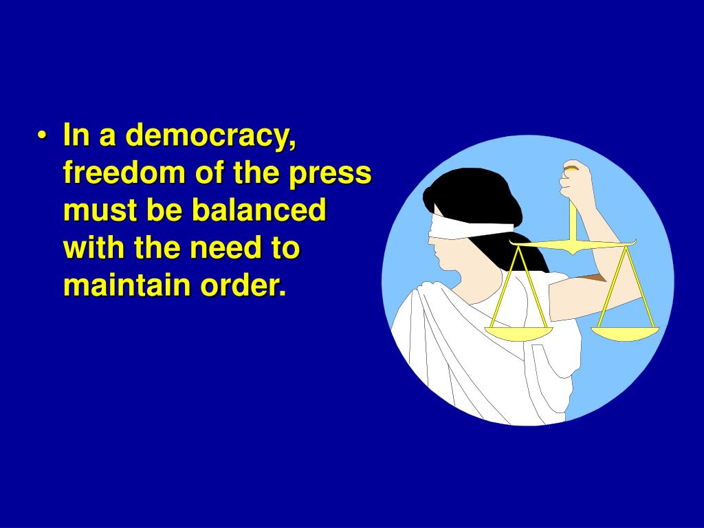 In a democracy, freedom of the press must be balanced with the need to maintain order