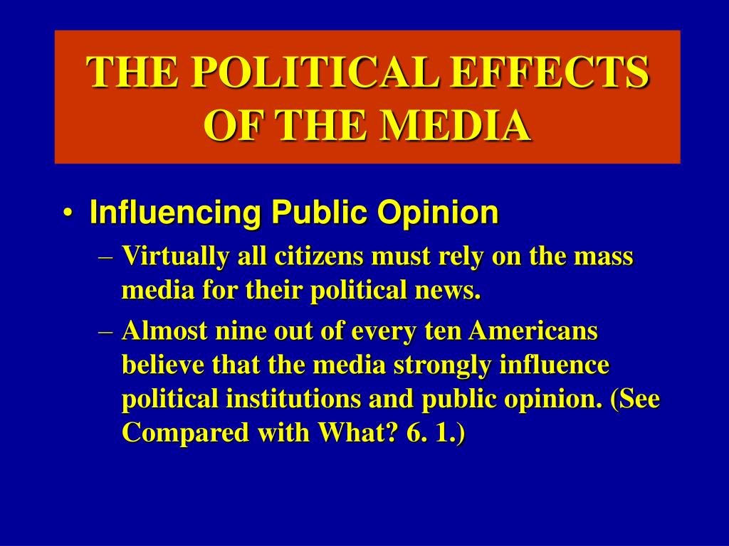THE POLITICAL EFFECTS OF THE MEDIA