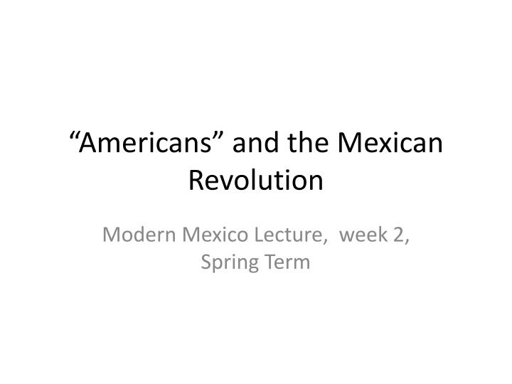 Americans and the mexican revolution l.jpg