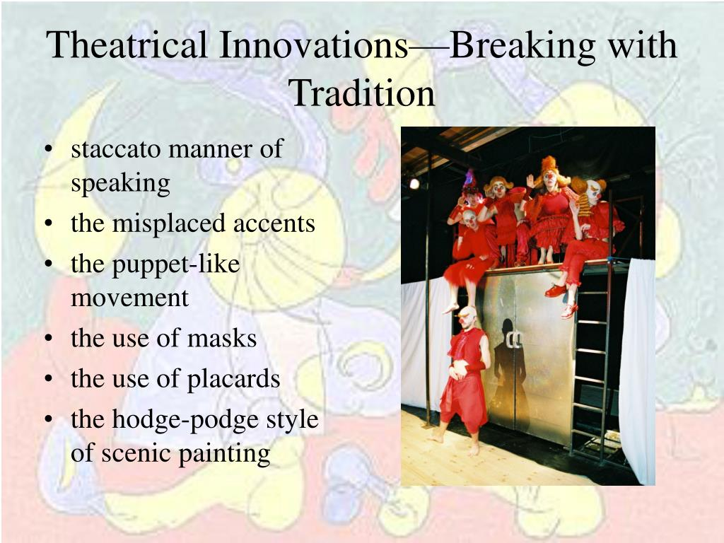 Theatrical Innovations—Breaking with Tradition