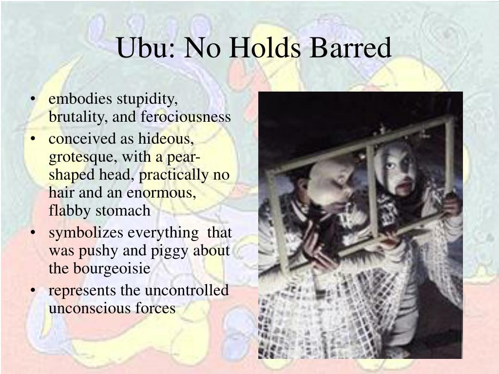 Ubu: No Holds Barred