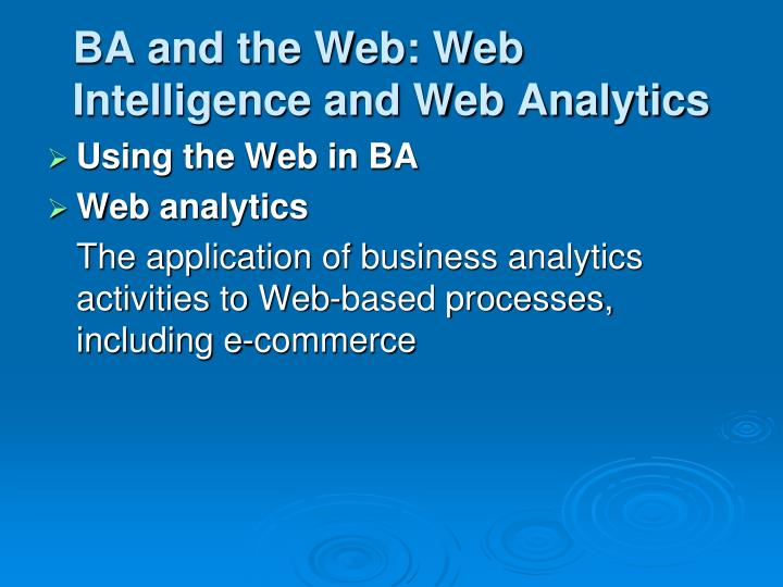 BA and the Web: Web Intelligence and Web Analytics