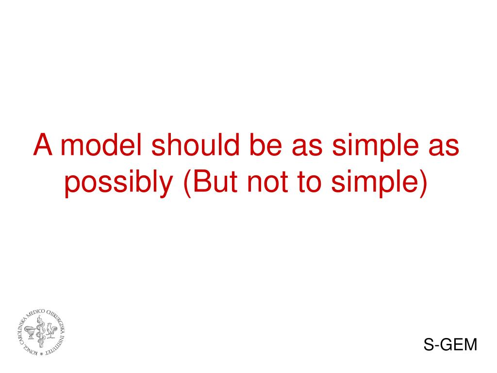 A model should be as simple as possibly (But not to simple)