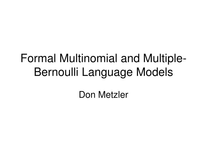 Formal multinomial and multiple bernoulli language models