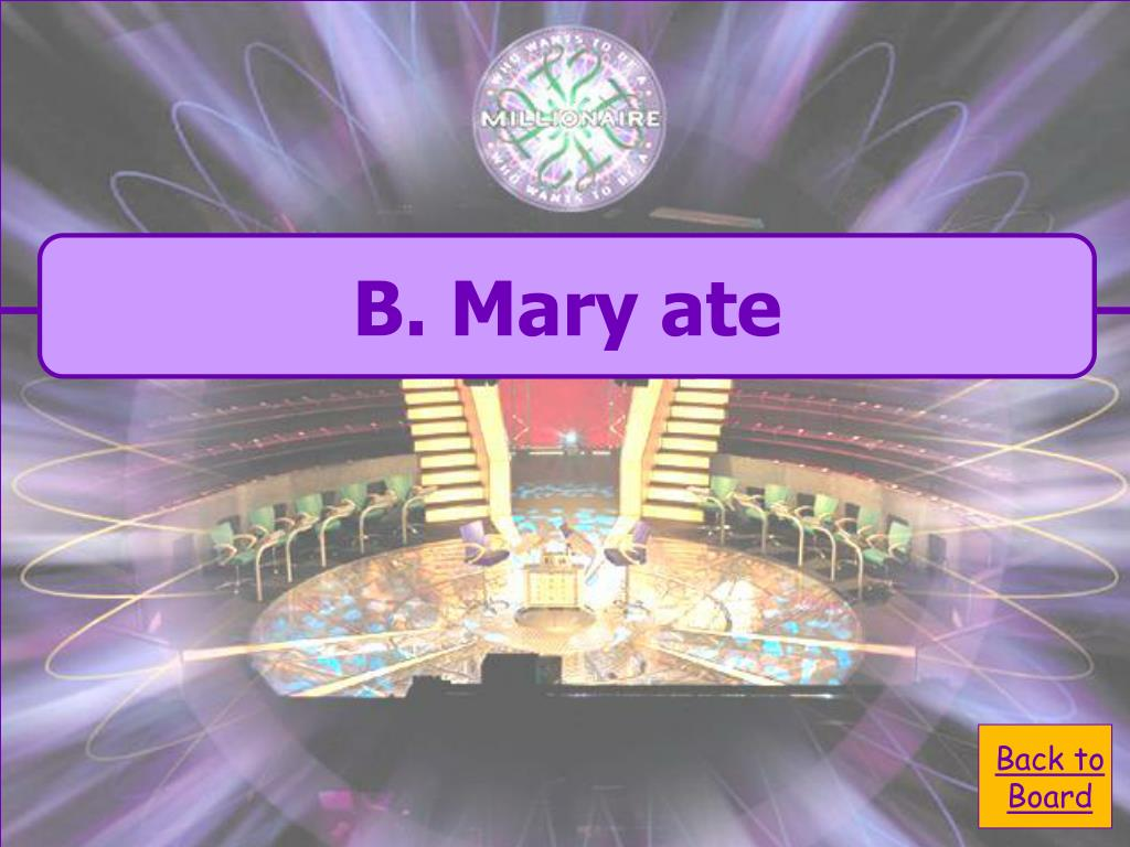 B. Mary ate