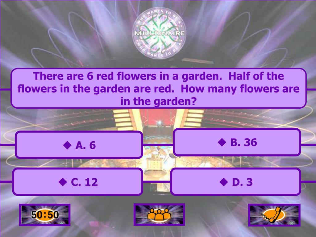 There are 6 red flowers in a garden.  Half of the flowers in the garden are red.  How many flowers are in the garden?