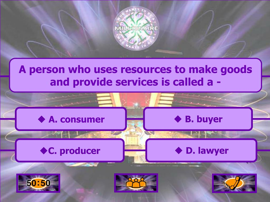 A person who uses resources to make goods and provide services is called a -