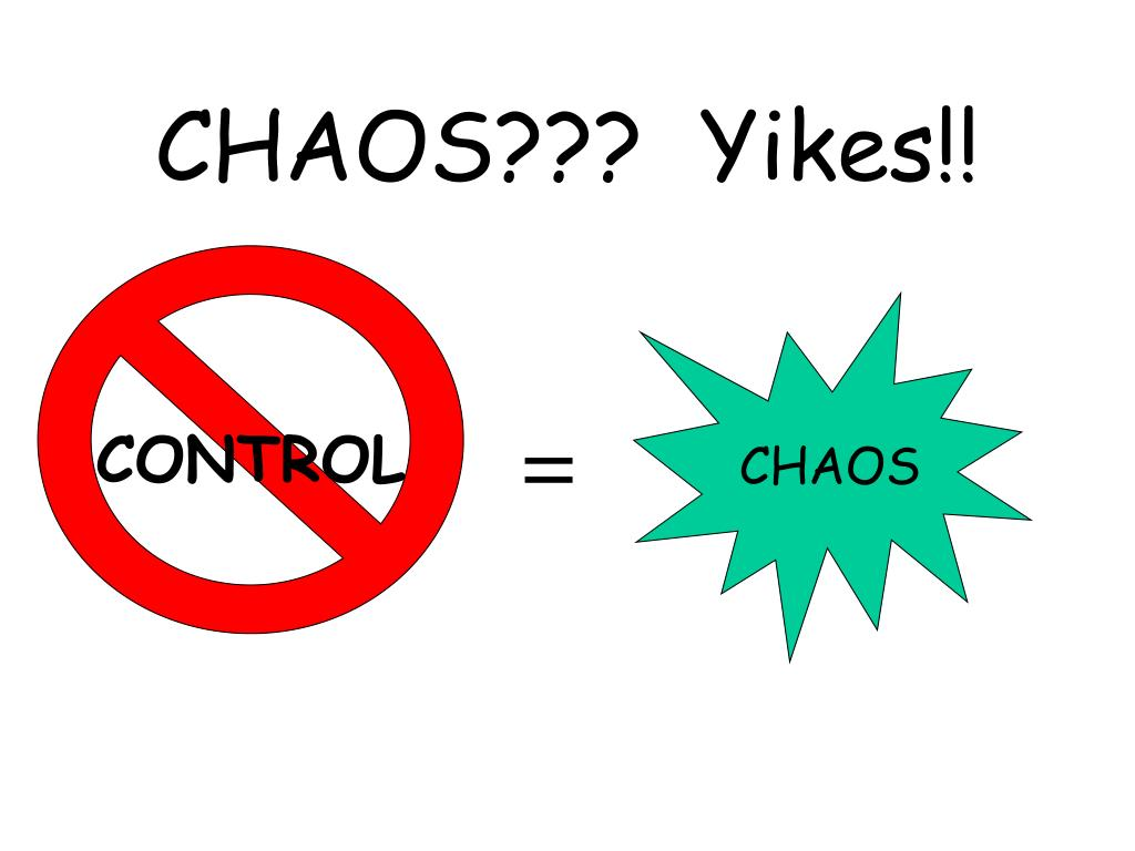 CHAOS???  Yikes!!