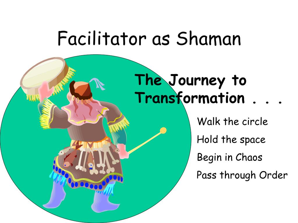 Facilitator as Shaman