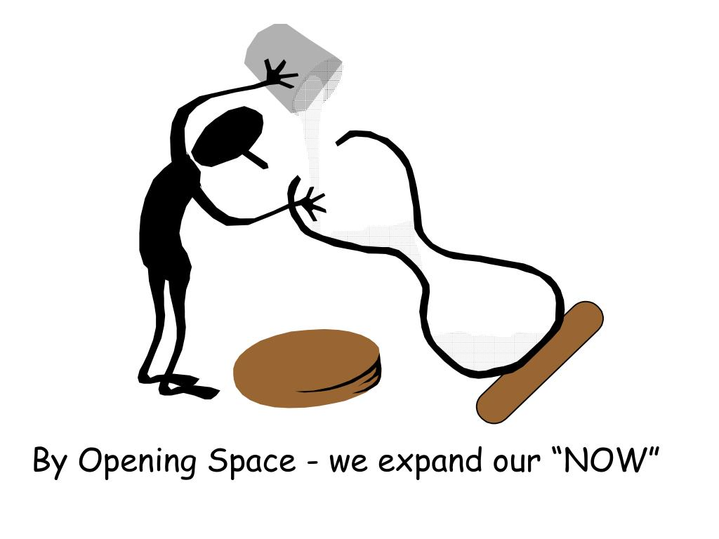 "By Opening Space - we expand our ""NOW"""