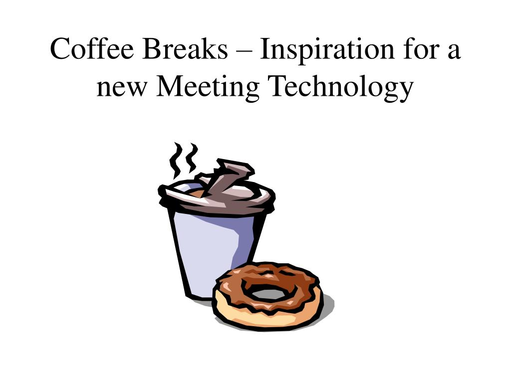 Coffee Breaks – Inspiration for a new Meeting Technology