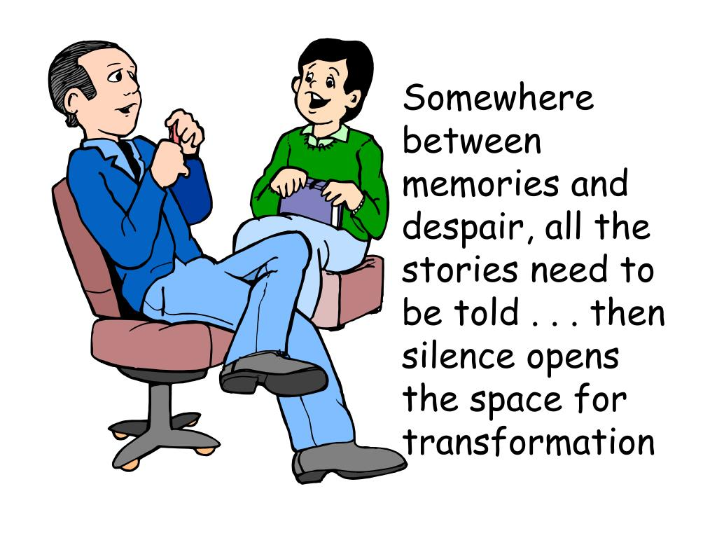Somewhere between memories and despair, all the stories need to be told . . . then silence opens the space for transformation
