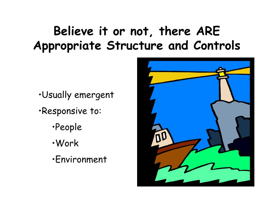 Believe it or not, there ARE Appropriate Structure and Controls