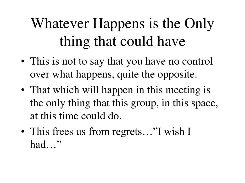 Whatever Happens is the Only thing that could have