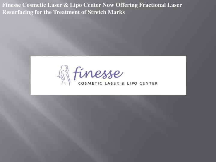 Finesse Cosmetic Laser & Lipo Center Now Offering Fractional Laser Resurfacing for the Treatment of ...