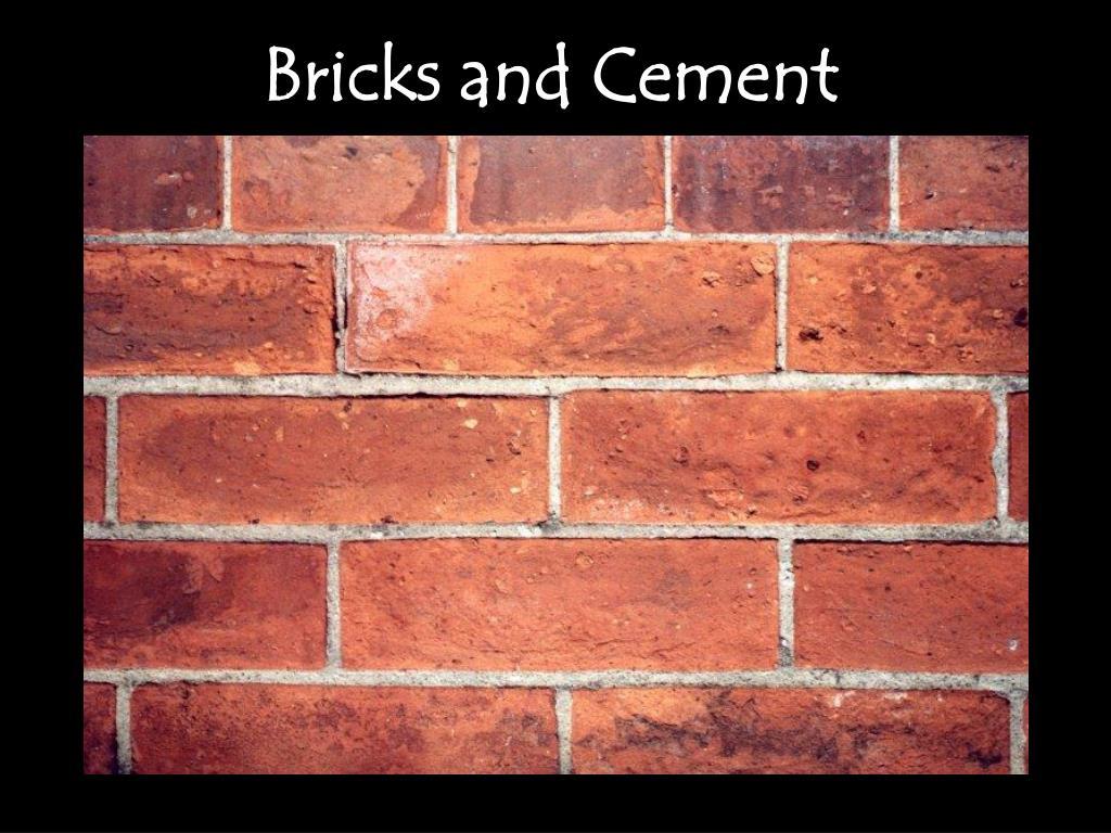 Bricks and Cement