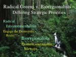 radical greens v bioregionalists differing strategic priorities