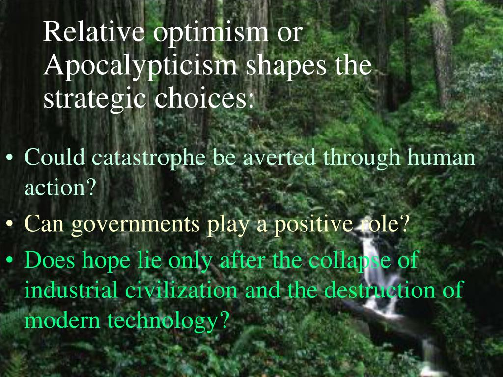Relative optimism or Apocalypticism shapes the strategic choices: